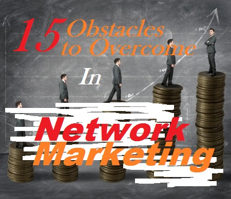 15 Obstacles to Overcome in Network Marketing