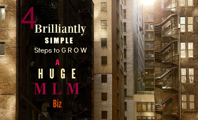 4 brilliantly simple steps to grow a huge MLM Biz
