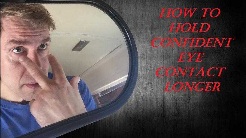 How to Hold Eye Contact Longer and Become Confident Again